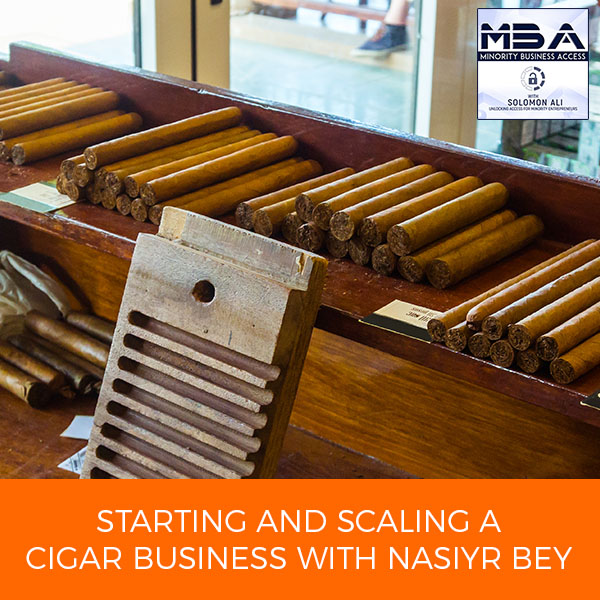 Starting And Scaling A Cigar Business With Nasiyr Bey