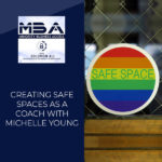 MBA 11 | Creating Safe Spaces
