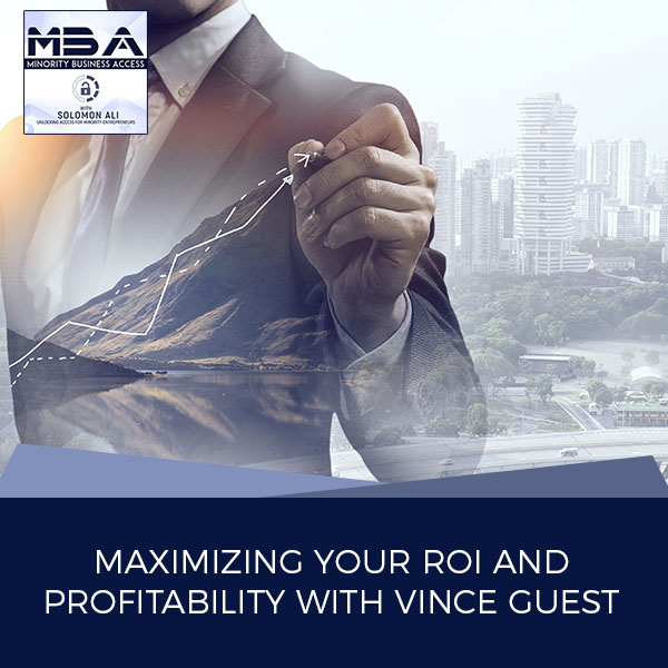 Maximizing Your ROI and Profitability with Vince Guest