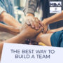 The Best Way To Build A Team
