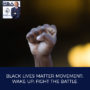 Black Lives Matter Movement: Wake Up, Fight The Battle