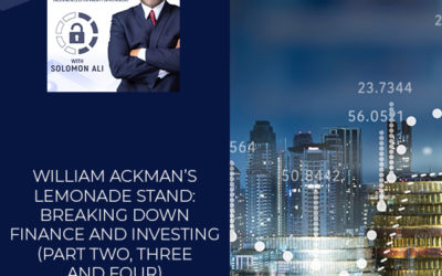 William Ackman's Lemonade Stand: Breaking Down Finance And Investing (Part Two, Three And Four)