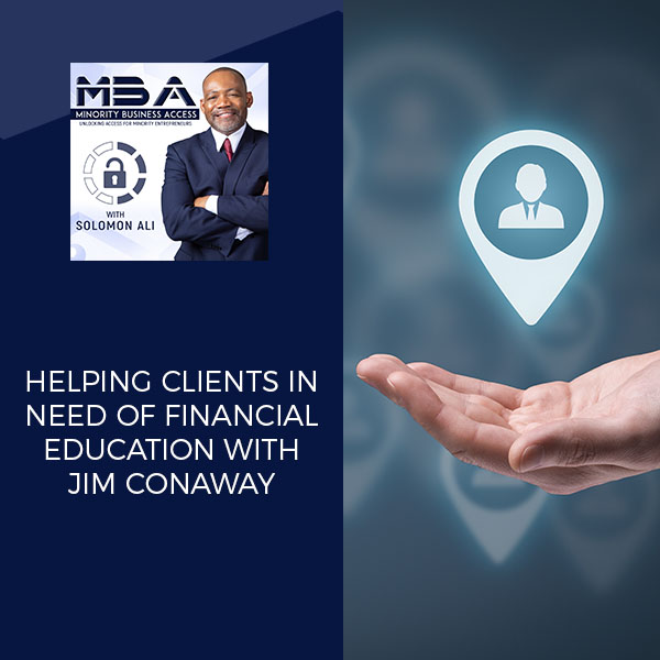 Helping Clients In Need Of Financial Education With Jim Conaway