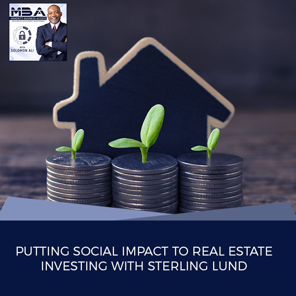 Putting Social Impact To Real Estate Investing With Sterling Lund